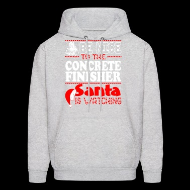 Be Nice To Concrete Finisher Santa Watching - Men's Hoodie