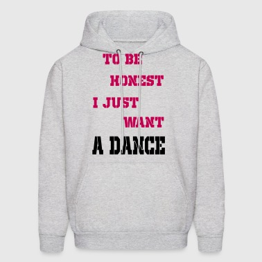 to be honest i just want a dance - Men's Hoodie