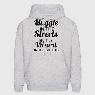 MUGGLE IN THE STREETS BUT A WIZARD IN THE SHEETS - Men's Hoodie