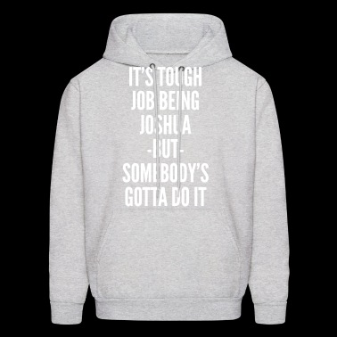 It's tough job being Joshua - Men's Hoodie