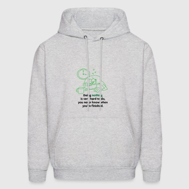 Doing Nothing Is More Difficult Than You Think - Men's Hoodie