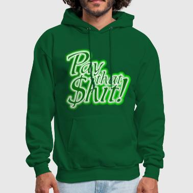 Pay That Shit - Men's Hoodie