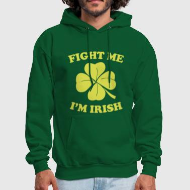 Fight me I'm Irish - Men's Hoodie