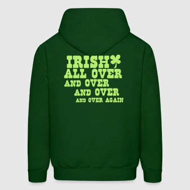 IRISH ALL OVER... and over and over again with shamrock St Patricks day humor - Men's Hoodie