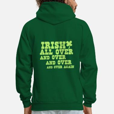 Irish IRISH ALL OVER... and over and over again with shamrock St Patricks day humor - Men's Hoodie