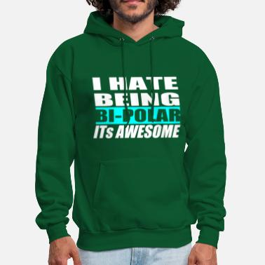 I Hate i hate being bi polar funny quotes - Men's Hoodie