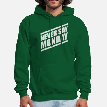 Never Say Monday Never Say Monday - Men's Hoodie