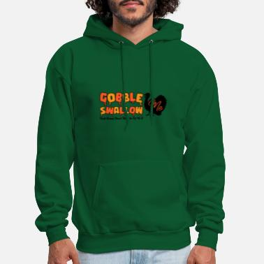 Gobble Swallow Me Drip Gravy Down The Side Of Me - Men's Hoodie