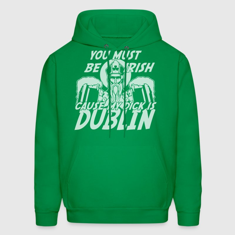 You Must Be Irish Cause My Dick Is Dublin - Men's Hoodie