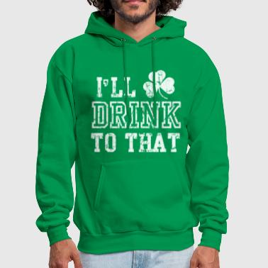 Ill Drink To That Funny St Patricks Day - Men's Hoodie