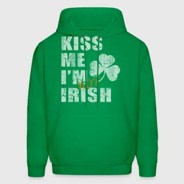 Kiss Me Im Not Irish - Men's Hoodie