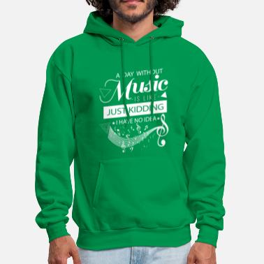 Without &amp A day without music is like Just Kidding no idea - Men's Hoodie