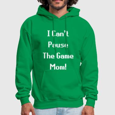 Strike I Can't Pause The Game Mom! (Gaming) - Men's Hoodie