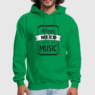 All You Need Is Music - Men's Hoodie