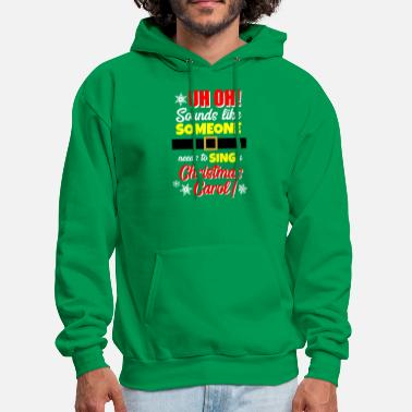 Uh Oh! Looks Like Someone Needs to Sing - Men's Hoodie
