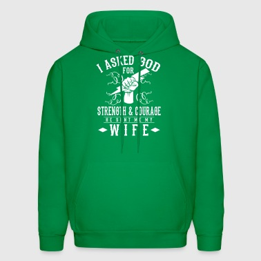 I asked god for Strength & Courage he sent my wife - Men's Hoodie
