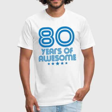 80 Years Old Birthday 80 Years Of Awesome 80th Birthday - Fitted Cotton/Poly T-Shirt by Next Level