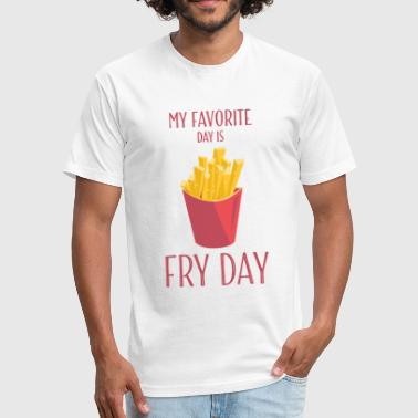 My Favorite Day Fry Day - Fitted Cotton/Poly T-Shirt by Next Level