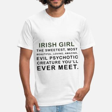 Psychotic Irish girl the sweetest most beautiful loving amaz - Fitted Cotton/Poly T-Shirt by Next Level