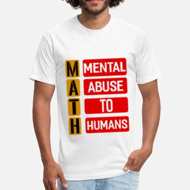 Mental Abuse To Humans Math Mental Abuse To Humans - Fitted Cotton/Poly T-Shirt by Next Level