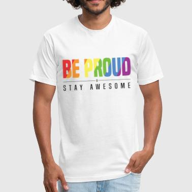 BE PROUD And STAY AWESOME (Black) - Fitted Cotton/Poly T-Shirt by Next Level
