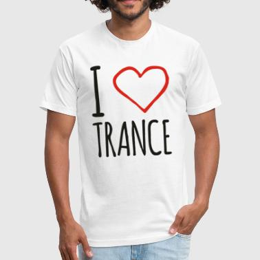 I Love Trance Music I Love Trance Funny - Fitted Cotton/Poly T-Shirt by Next Level