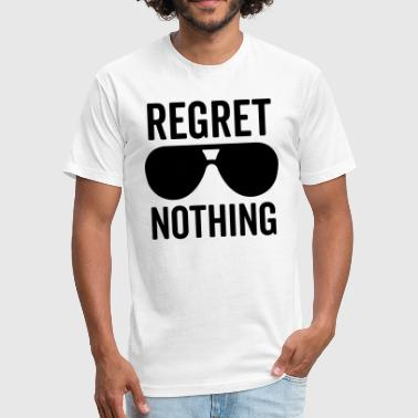 Regret Nothing Quote - Fitted Cotton/Poly T-Shirt by Next Level