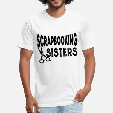 Scrapbooking Sisters Scrapbooking Sisters Shirt - Fitted Cotton/Poly T-Shirt by Next Level