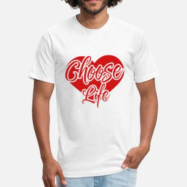 Choose Life Choose Love Choose Life - Fitted Cotton/Poly T-Shirt by Next Level