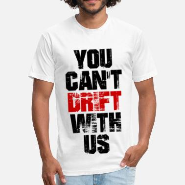 Drifting Saying You Can't Drift With Us - Fitted Cotton/Poly T-Shirt by Next Level