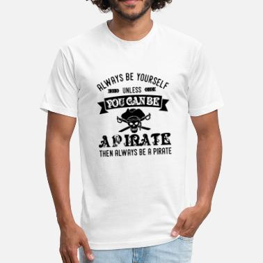 Funny Pirate - Always Be Yourself Unless You Can - Fitted Cotton/Poly T-Shirt by Next Level