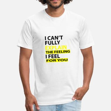 Emotions I can't fully explain the feeling I feel for you - Fitted Cotton/Poly T-Shirt by Next Level