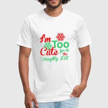 Christmas Im Naughty Im Too Cute For The Naughty List Christmas - Fitted Cotton/Poly T-Shirt by Next Level