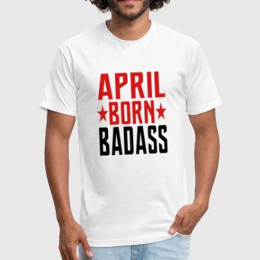 April Born APRIL BORN BADASS BORN IN APRIL - Fitted Cotton/Poly T-Shirt by Next Level