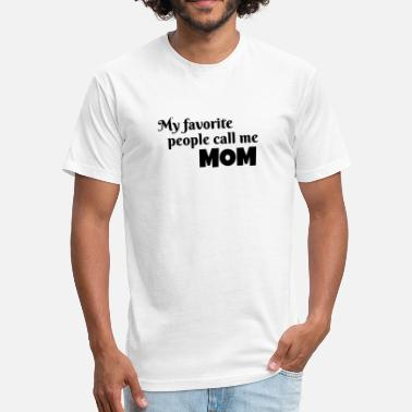 My Favorite People Call Me Mom Mother My Favorite People Call Me Mom - Fitted Cotton/Poly T-Shirt by Next Level