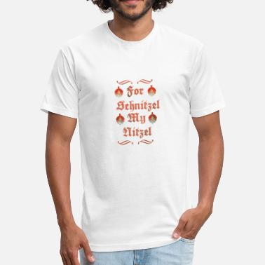 Schnitzel Funny Oktoberfest Quote For Schnitzel my Nitzel - Fitted Cotton/Poly T-Shirt by Next Level