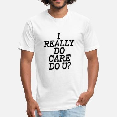 Do You Care I Reall do Care do you - Fitted Cotton/Poly T-Shirt by Next Level