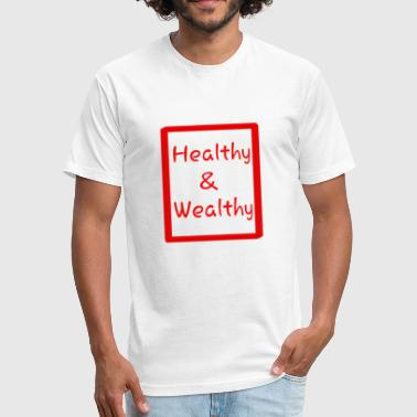 Health and wealth - Fitted Cotton/Poly T-Shirt by Next Level