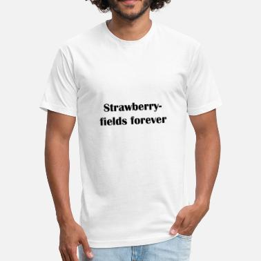 Strawberry Field Strawberryfields forever - Fitted Cotton/Poly T-Shirt by Next Level