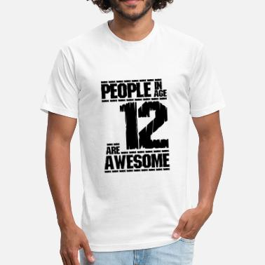 Aged 12 Years Old PEOPLE IN AGE 12 ARE AWESOME - Fitted Cotton/Poly T-Shirt by Next Level