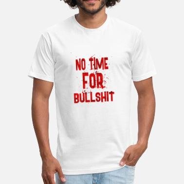 Bullshit Club No time for bullshit - Fitted Cotton/Poly T-Shirt by Next Level