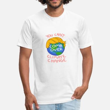 Comb Over You Can't Comb Over Climate Change - Fitted Cotton/Poly T-Shirt by Next Level