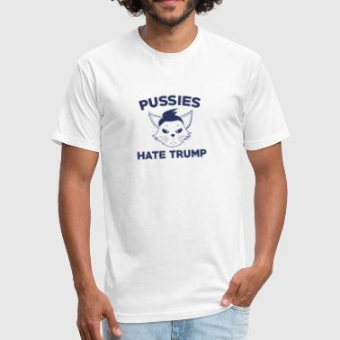 Pussies Hate Trump - Fitted Cotton/Poly T-Shirt by Next Level