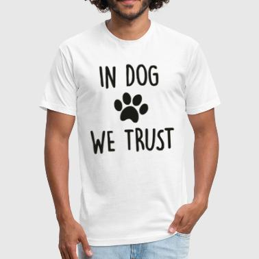 In Dog We Trust Funny Saying - Fitted Cotton/Poly T-Shirt by Next Level