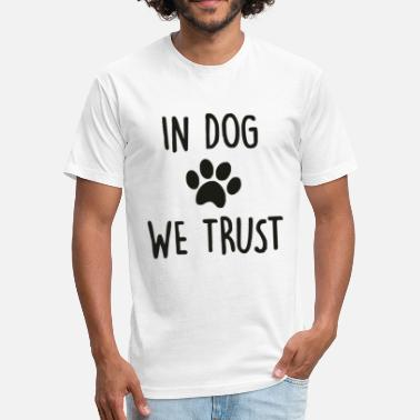 Dog Sayings In Dog We Trust Funny Saying - Fitted Cotton/Poly T-Shirt by Next Level