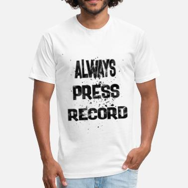 1 Record always press record 1 - Fitted Cotton/Poly T-Shirt by Next Level