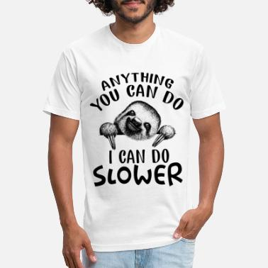 88bde8ab0 Anything You Can Do Anything You Can Do I Can Do Slower Funny Sloth - Unisex