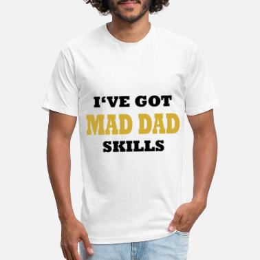 5c7ffdd9 Mad Skills I'VE Got MAD DAD Skills - Unisex Poly Cotton T