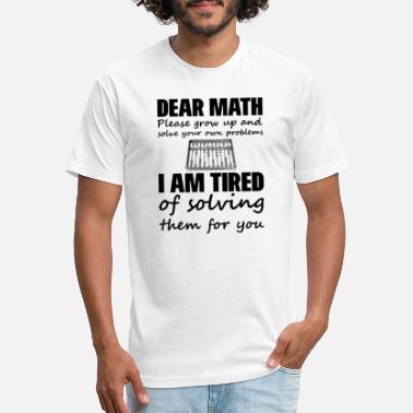3e497de70 Dear math i am tired of solving funny gift nerds - Unisex Poly Cotton T-
