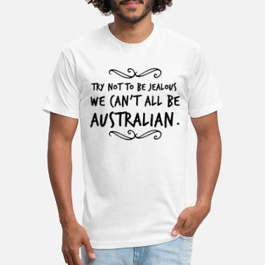 Jealousy Try Not To Be Jealous We Can't All Be Australian - Unisex Poly Cotton T-Shirt